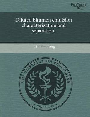 Diluted Bitumen Emulsion Characterization and Separation