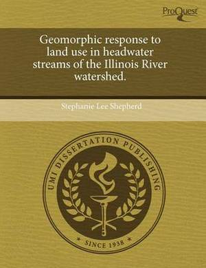 Geomorphic Response to Land Use in Headwater Streams of the Illinois River Watershed