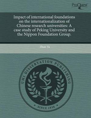 Impact of International Foundations on the Internationalization of Chinese Research Universities: A Case Study of Peking University and the Nippon Foundation Group.