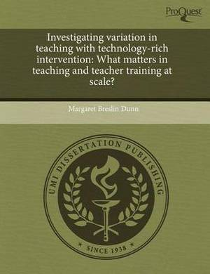 Investigating Variation in Teaching with Technology-Rich Intervention: What Matters in Teaching and Teacher Training at Scale?