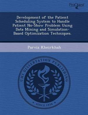 Development of the Patient Scheduling System to Handle Patient No-Show Problem Using Data Mining and Simulation-Based Optimization Techniques