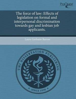 The Force of Law: Effects of Legislation on Formal and Interpersonal Discrimination Towards Gay and Lesbian Job Applicants