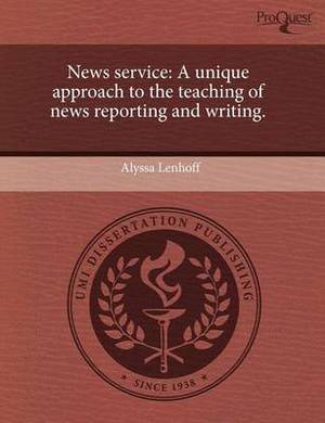 News Service: A Unique Approach to the Teaching of News Reporting and Writing