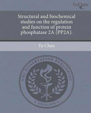 Structural and Biochemical Studies on the Regulation and Function of Protein Phosphatase 2a (Pp2a)
