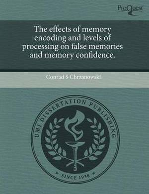 The Effects of Memory Encoding and Levels of Processing on False Memories and Memory Confidence