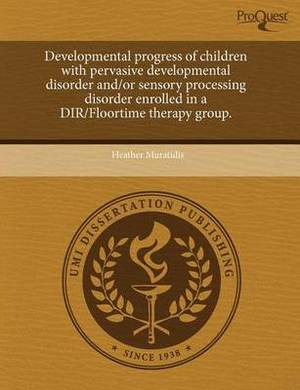 Developmental Progress of Children with Pervasive Developmental Disorder And/Or Sensory Processing Disorder Enrolled in a Dir/Floortime Therapy Group