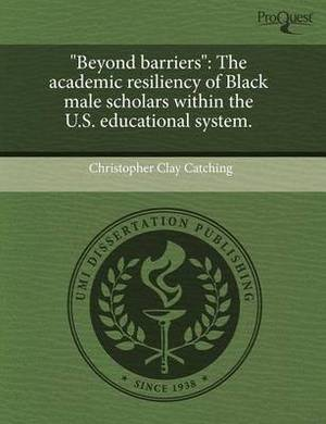 Beyond Barriers: The Academic Resiliency of Black Male Scholars Within the U.S