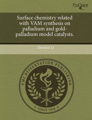 Surface Chemistry Related with Vam Synthesis on Palladium and Gold-Palladium Model Catalysts