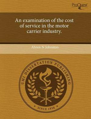 An Examination of the Cost of Service in the Motor Carrier Industry