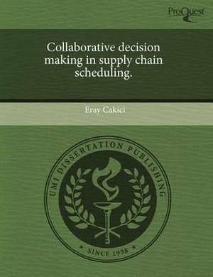 Collaborative Decision Making in Supply Chain Scheduling