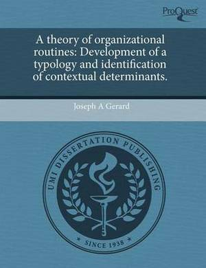 A Theory of Organizational Routines: Development of a Typology and Identification of Contextual Determinants