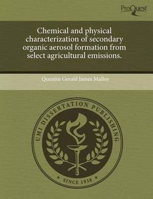 Chemical and Physical Characterization of Secondary Organic Aerosol Formation from Select Agricultural Emissions