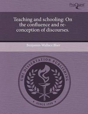 Teaching and Schooling: On the Confluence and Re-Conception of Discourses.
