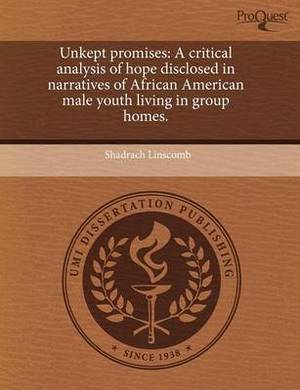 Unkept Promises: A Critical Analysis of Hope Disclosed in Narratives of African American Male Youth Living in Group Homes