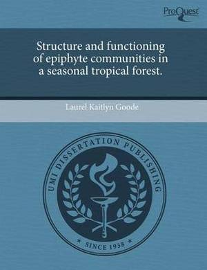 Structure and Functioning of Epiphyte Communities in a Seasonal Tropical Forest