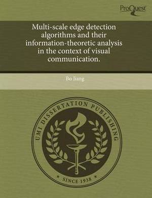 Multi-Scale Edge Detection Algorithms and Their Information-Theoretic Analysis in the Context of Visual Communication