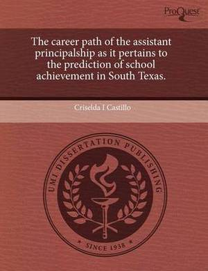The Career Path of the Assistant Principalship as It Pertains to the Prediction of School Achievement in South Texas