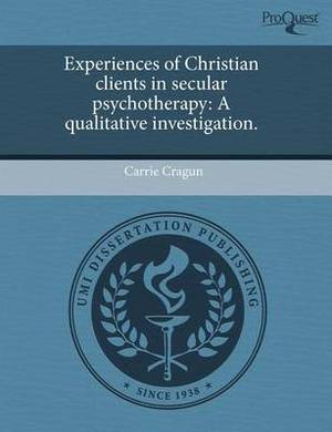 Experiences of Christian Clients in Secular Psychotherapy: A Qualitative Investigation