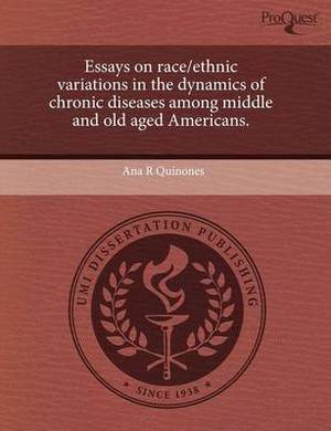Essays on Race/Ethnic Variations in the Dynamics of Chronic Diseases Among Middle and Old Aged Americans