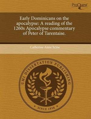 Early Dominicans on the Apocalypse: A Reading of the 1260s Apocalypse Commentary of Peter of Tarentaise