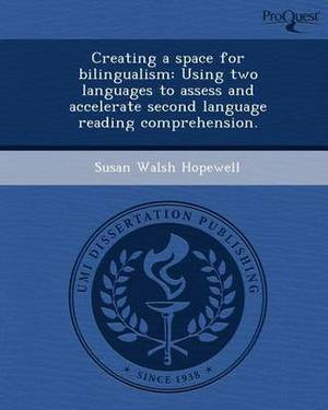 Creating a Space for Bilingualism: Using Two Languages to Assess and Accelerate Second Language Reading Comprehension