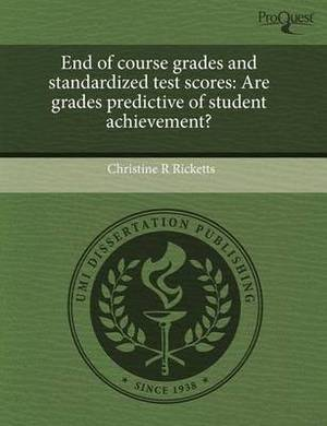 End of Course Grades and Standardized Test Scores: Are Grades Predictive of Student Achievement?