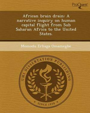 African Brain Drain: A Narrative Inquiry on Human Capital Flight from Sub Saharan Africa to the United States