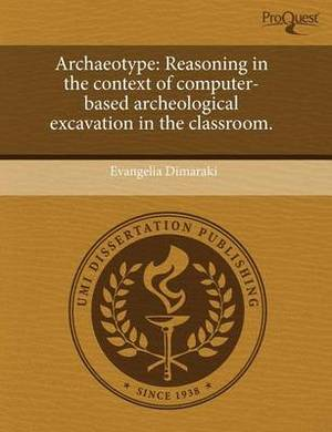 Archaeotype: Reasoning in the Context of Computer-Based Archeological Excavation in the Classroom.