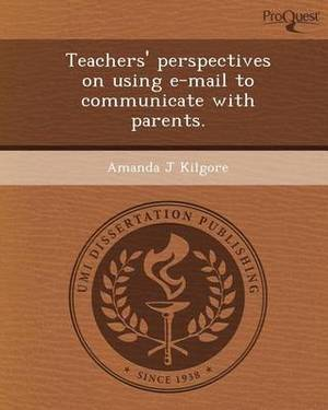 Teachers' Perspectives on Using E-mail to Communicate with Parents