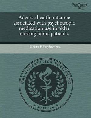 Adverse Health Outcome Associated with Psychotropic Medication Use in Older Nursing Home Patients