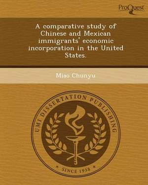 A Comparative Study of Chinese and Mexican Immigrants' Economic Incorporation in the United States