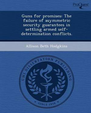 Guns for Promises: The Failure of Asymmetric Security Guarantees in Settling Armed Self-Determination Conflicts