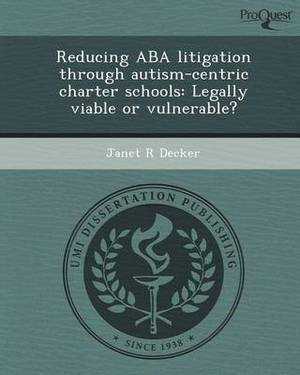 Reducing ABA Litigation Through Autism-Centric Charter Schools: Legally Viable or Vulnerable?