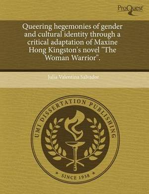 Queering Hegemonies of Gender and Cultural Identity Through a Critical Adaptation of Maxine Hong Kingston's Novel the Woman Warrior.