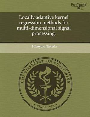 Locally Adaptive Kernel Regression Methods for Multi-Dimensional Signal Processing