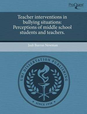 Teacher Interventions in Bullying Situations: Perceptions of Middle School Students and Teachers