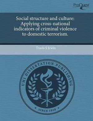 Social Structure and Culture: Applying Cross-National Indicators of Criminal Violence to Domestic Terrorism