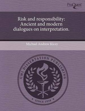 Risk and Responsibility: Ancient and Modern Dialogues on Interpretation