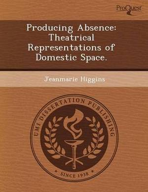 Producing Absence: Theatrical Representations of Domestic Space
