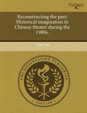Reconstructing the Past: Historical Imagination in Chinese Theater During the 1980s