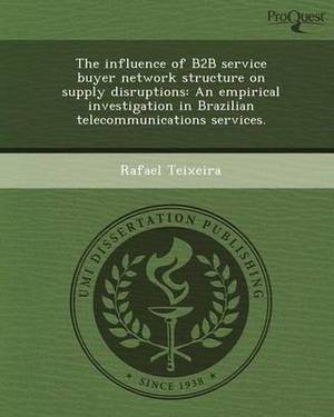 The Influence of B2B Service Buyer Network Structure on Supply Disruptions: An Empirical Investigation in Brazilian Telecommunications Services