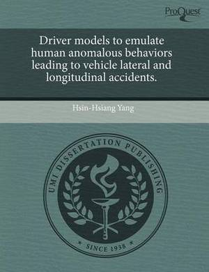 Driver Models to Emulate Human Anomalous Behaviors Leading to Vehicle Lateral and Longitudinal Accidents