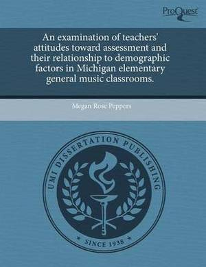 An Examination of Teachers' Attitudes Toward Assessment and Their Relationship to Demographic Factors in Michigan Elementary General Music Classrooms