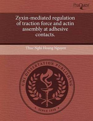 Zyxin-Mediated Regulation of Traction Force and Actin Assembly at Adhesive Contacts