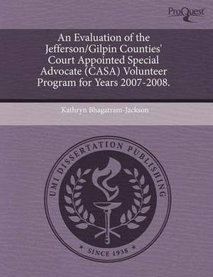 An Evaluation of the Jefferson/Gilpin Counties' Court Appointed Special Advocate (Casa) Volunteer Program for Years 2007-2008