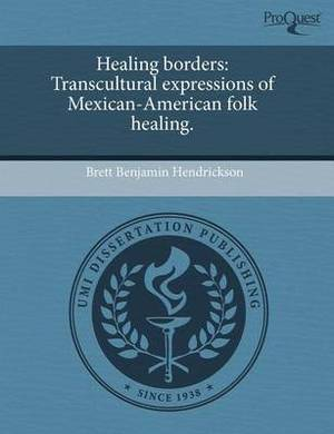 Healing Borders: Transcultural Expressions of Mexican-American Folk Healing