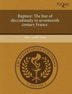 Rupture: The Fear of Discontinuity in Seventeenth Century France