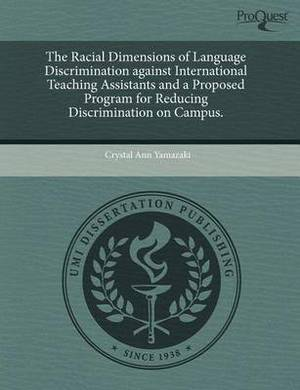 The Racial Dimensions of Language Discrimination Against International Teaching Assistants and a Proposed Program for Reducing Discrimination on Campu