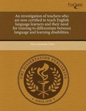 An Investigation of Teachers Who Are Non-Certified to Teach English Language Learners and Their Need for Training to Differentiate Between Language a