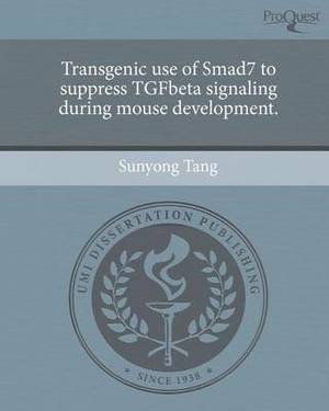 Transgenic Use of Smad7 to Suppress Tgfbeta Signaling During Mouse Development